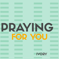 Ivory - Praying for You