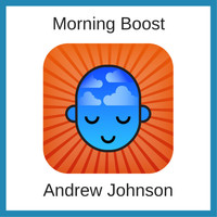 Andrew Johnson - Morning Boost