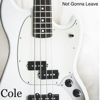 Cole - Not Gonna Leave