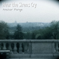 Anchor Forge - Hear the Sirens Cry