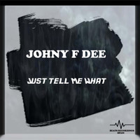 Johny F Dee - Just Tell Me What