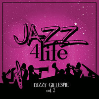 Dizzy Gillespie - Jazz 4 Life, Vol. 2