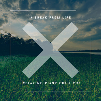 Relaxing Chill Out Music - A Break From Life - Relaxing Piano Chill Out
