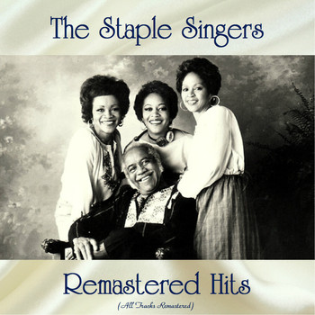 The Staple Singers - Remastered Hits (All Tracks Remastered)