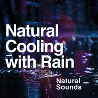 Natural Sounds - Natural Cooling with Rain