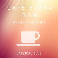 Jazzical Blue - Cafe Bossa BGM - Morning Sunshine
