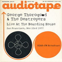 George Thorogood & The Destroyers - Live At The Boarding House, San Francisco, Nov 23rd 1977, KSAN-FM Broadcast (Remastered)