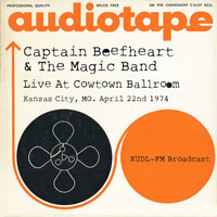 Captain Beefheart & The Magic Band - Live At Cowtown Ballroom, Kansas City, MO. April 22nd 1974 KUDL-FM Broadcast (Remastered)