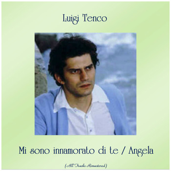 Luigi Tenco - Mi sono innamorato di te / Angela (All Tracks Remastered)