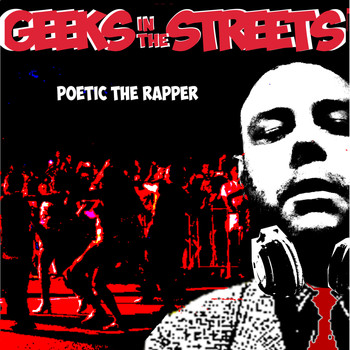 Poetic the Rapper - Geeks in the Streets (Remastered) (Explicit)