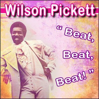 Wilson Pickett - Beat, Beat, Beat!