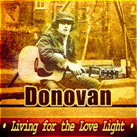 Donovan - Living For The Love Light