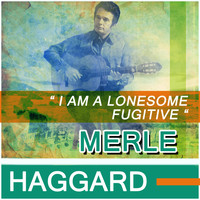 Merle Haggard - I Am A Lonesome Fugitive