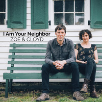 Zoe & Cloyd - I Am Your Neighbor