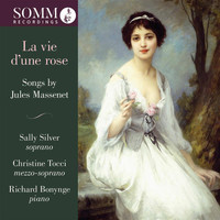 Sally Silver / Christine Tocci / Richard Bonynge - La vie d'une rose: Songs by Jules Massenet