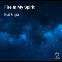 Rod Mejia - Fire In My Spirit