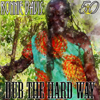 Ronnie Davis - Dub the Hard Way (Bunny 'Striker' Lee 50th Anniversary Edition)