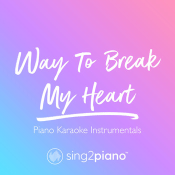 Sing2Piano - Way To Break My Heart (Piano Karaoke Instrumentals)