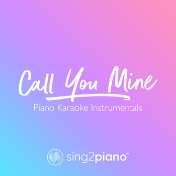 Sing2Piano - Call You Mine (Piano Karaoke Instrumentals)