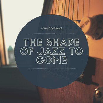 John Coltrane - The Shape of Jazz to Come