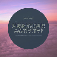 Glenn Miller - Suspicious Activity?