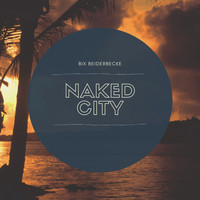 Bix Beiderbecke - Naked City