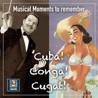 Xavier Cugat and His Orchestra - Musical Moments to Remember: Cuba! Conga! Cugat! (2019 Remaster)