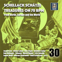 Various Artists - Schellack Schätze: Treasures on 78 RPM from Berlin, Europe and the World, Vol. 30