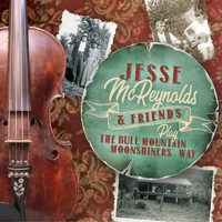 Jesse McReynolds & Friends - The Bull Mountain Moonshiners' Way