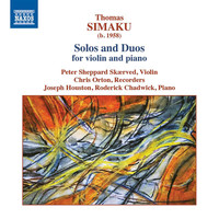 Peter Sheppard Skærved / Chris Orton / Joseph Houston / Roderick Chadwick - Thomas Simaku: Works for Violin & Piano
