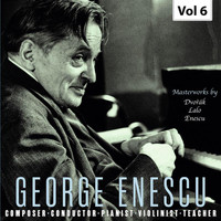 George Enescu - Enescu: Composer, Conductor, Pianist, Violinist & Teacher, Vol. 6