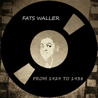 Fats Waller - Fats Waller from 1929 to 1938