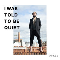 MOMO. - I Was Told to Be Quiet