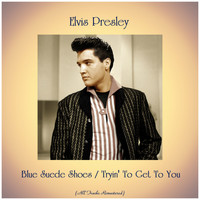 Elvis Presley - Blue Suede Shoes / Tryin' To Get To You (All Tracks Remastered)