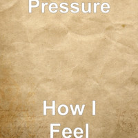 Pressure - How I Feel (Explicit)