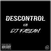 DJ Fabian - Descontrol (Explicit)