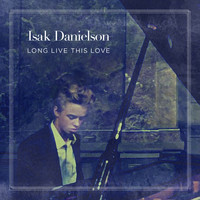 Isak Danielson - Long Live This Love