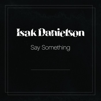 Isak Danielson - Say Something