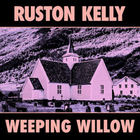 Ruston Kelly - Weeping Willow