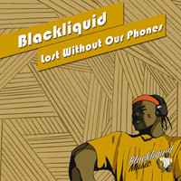 Blackliquid - Lost Without Our Phones