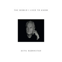 Ketil Bjørnstad - The World I Used to Know