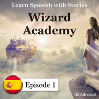 Señor Español, Mr America & Mrs Britton - Learn Spanish with Stories, B2 Advanced: Wizard Academy, Episode 1