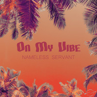 Nameless Servant - On My Vibe