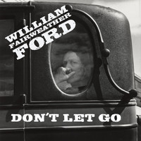 William Fairweather Ford - Don't Let Go