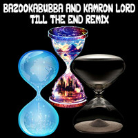 Bazookabubba - Till the End (Kamron Lord Remix)
