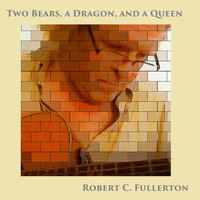 Robert C. Fullerton - Two Bears, a Dragon, and a Queen