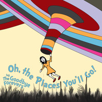The Goodbye Forevers - Oh, The Places You'll Go