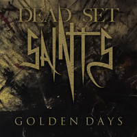 Dead Set Saints - Golden Days