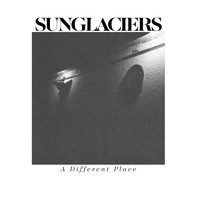 Sunglaciers - A Different Place