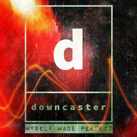 Downcaster - Myself Made Perfect (Explicit)